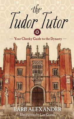 Image for The Tudor Tutor: Your Cheeky Guide to the Dynasty