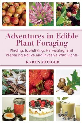Image for Adventures in Edible Plant Foraging: Finding, Identifying, Harvesting, and Preparing Native and Invasive Wild Plants