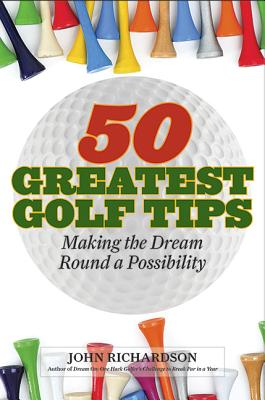 Image for 50 Greatest Golf Tips: Making the Dream Round a Reality