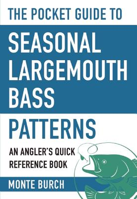 The Pocket Guide to Seasonal Largemouth Bass Patterns: An Angler's Quick Reference Book (Skyhorse Pocket Guides), Monte Burch