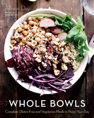Image for Whole Bowls: Complete Gluten-free and Vegetarian Meals to Power Your Day