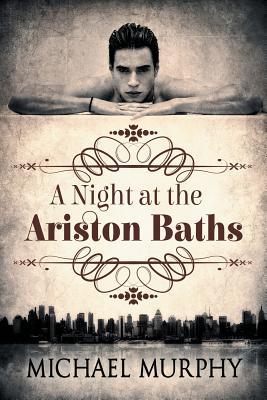 A Night at the Ariston Baths, Murphy, Michael