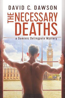 The Necessary Deaths (Delingpole Mysteries), Dawson, David C