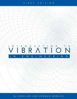Introduction to Vibration in Engineering, Lee, Sung; Wereley, Norman