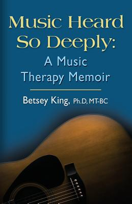 Image for Music Heard So Deeply: A Music Therapy Memoir