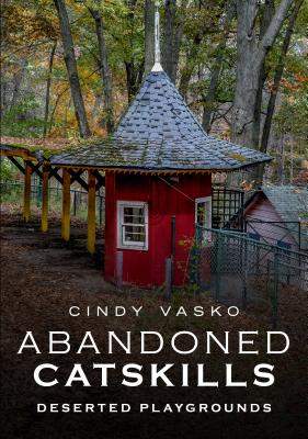 Image for Abandoned Catskills: Deserted Playgrounds