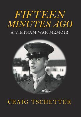 Image for Fifteen Minutes Ago: A Vietnam War Memoir