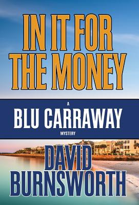 IN IT FOR THE MONEY (BLU CARRAWAY, NO 1), BURNSWORTH, DAVID
