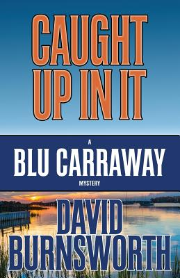 Image for CAUGHT UP IN IT (BLU CARRAWAY, NO 3)