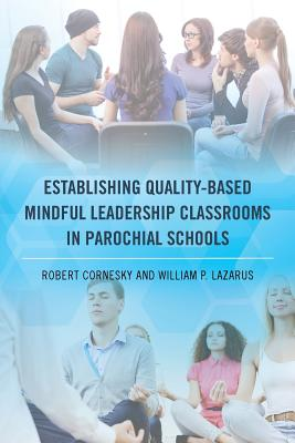 Image for Establishing Quality-Based Mindful Leadership Classrooms in Parochial Schools