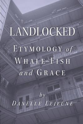 Landlocked: Etymology of Whale Fish and Grace, Lejeune, Danelle