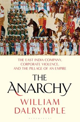Image for The Anarchy: The East India Company, Corporate Violence, and the Pillage of an Empire