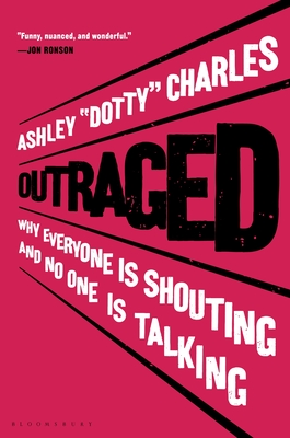 Image for Outraged: Why Everyone Is Shouting and No One Is Talking