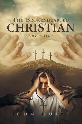 The Brokenhearted Christian: Book One, Hufft, John