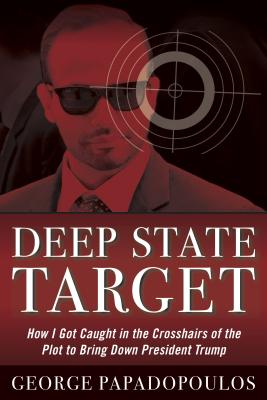 Image for Deep State Target: How I Got Caught in the Crosshairs of the Plot to Bring Down President Trump