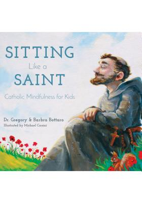 Image for Sitting Like A Saint: Catholic Mindfulness for Kids
