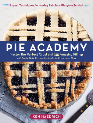 Image for PIE ACADEMY: MASTER THE PERFECT CRUST AND 255 AMAZING FILLINGS, WITH FRUITS, NUTS, CREAMS, CUSTARDS,