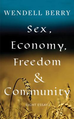 Image for Sex, Economy, Freedom, & Community: Eight Essays