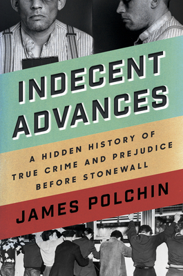 Image for Indecent Advances: A Hidden History of True Crime and Prejudice Before Stonewall