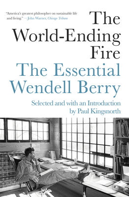 Image for The World-Ending Fire: The Essential Wendell Berry