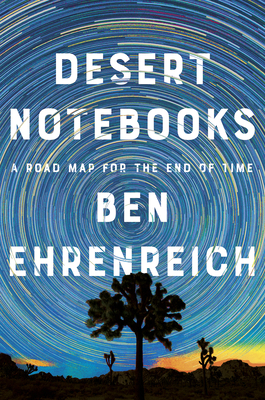 Image for Desert Notebooks: A Road Map for the End of Time