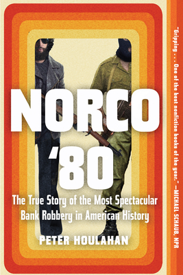Image for Norco '80: The True Story of the Most Spectacular Bank Robbery in American History