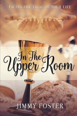 Image for In the Upper Room: Facing the Trial of Your Life