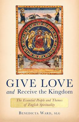 Image for Give Love and Receive the Kingdom: Essential People and Themes of English Spirituality