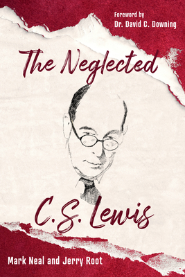 Image for The Neglected C.S. Lewis: Exploring the Riches of His Most Overlooked Books