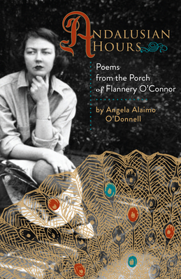 Image for Andalusian Hours: Poems from the Porch of Flannery O'Connor (Paraclete Poetry)
