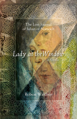 Image for Lady at the Window: The Lost Journal of Julian of Norwich: A Novella (Paraclete Fiction) (Volume 1)