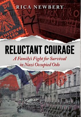 Reluctant Courage: A Family's Fight for Survival in Nazi Occupied Oslo, Newbery, Rica