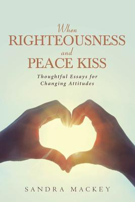 Image for When Righteousness and Peace Kiss: Thoughtful Essays for Changing Attitudes