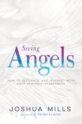 Image for Seeing Angels: How to Recognize and Interact with Your Heavenly Messengers
