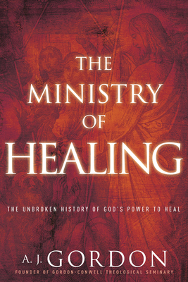 Image for The Ministry of Healing: The Unbroken History of God's Power to Heal (Timeless Christian Classics)