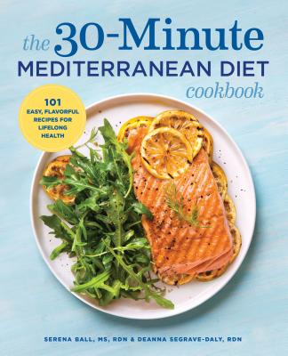 Image for The 30-Minute Mediterranean Diet Cookbook: 101 Easy, Flavorful Recipes for Lifelong Health