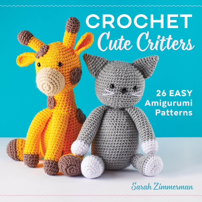 Image for Crochet Cute Critters: 26 Easy Amigurumi Patterns