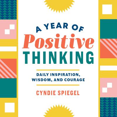 Image for A Year of Positive Thinking: Daily Inspiration, Wisdom, and Courage