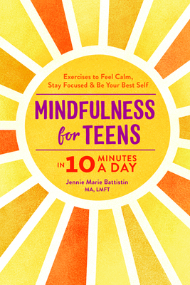 Image for Mindfulness for Teens in 10 Minutes a Day: Exercises to Feel Calm, Stay Focused & Be Your Best Self