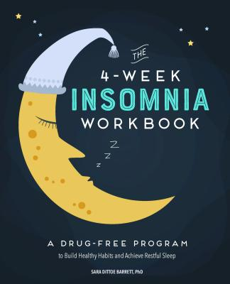 Image for The 4-Week Insomnia Workbook: A Drug-Free Program to Build Healthy Habits and Achieve Restful Sleep