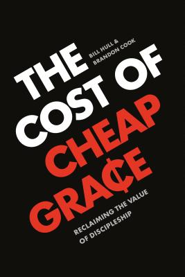 Image for The Cost of Cheap Grace: Reclaiming the Value of Discipleship