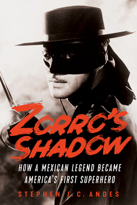 Image for Zorro's Shadow: How a Mexican Legend Became America's First Superhero
