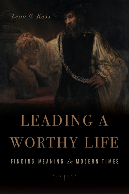 Image for Leading a Worthy Life: Finding Meaning in Modern Times