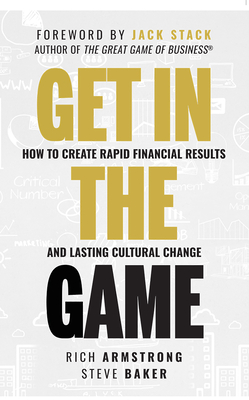 Image for Get In The Game: How To Create Rapid Financial Results And Lasting Cultural Change