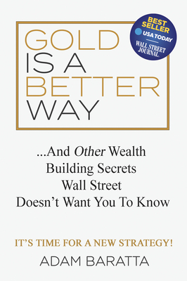 Image for Gold Is A Better Way: And Other Wealth Building Secrets Wall Street Doesn't Want You To Know