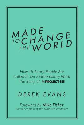 Image for Made to Change the World: How Ordinary People Are Called To Do Extraordinary Work, The Story of Project 615