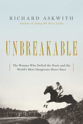 Image for Unbreakable: The Woman Who Defied the Nazis in the World's Most Dangerous Horse Race