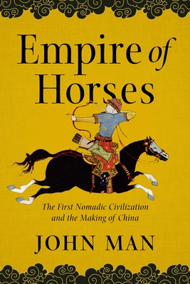 Image for Empire of Horses: The First Nomadic Civilization and the Making of China