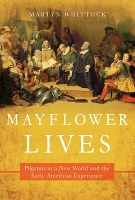 Image for MAYFLOWER LIVES: PILGRIMS IN A NEW WORLD AND THE EARLY AMERICAN EXPERIENCE