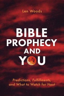Image for Bible Prophecy and You: Predictions, Fulfillments, and What to Watch for Next